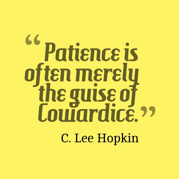 Patience is often