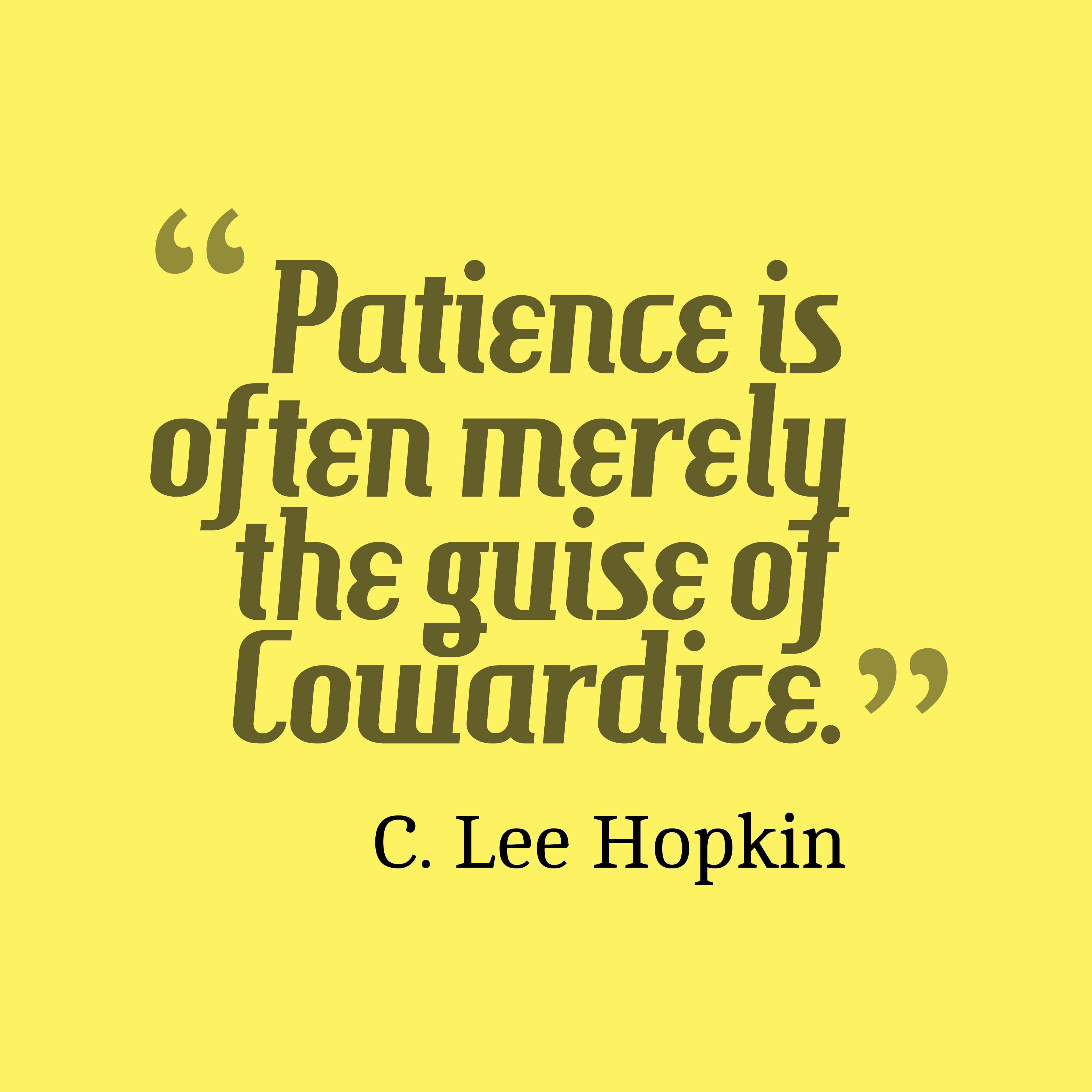 Quotes image of Patience is often merely the guise of Cowardice.