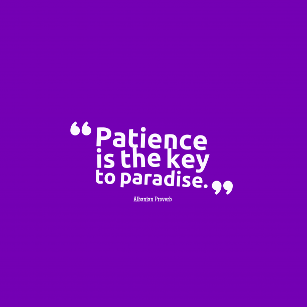 Albanian wisdom about patience.