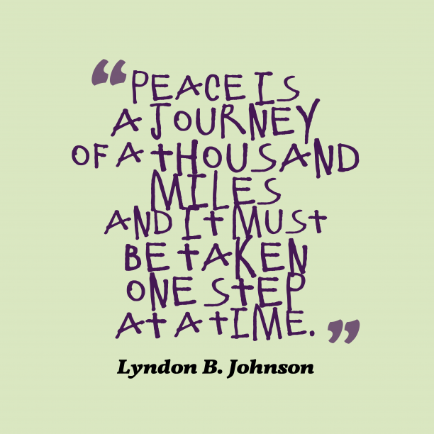 Lyndon B. Johnson 's quote about . Peace is a journey of…