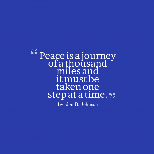 Lyndon B. Johnson 's quote about peace. Peace is a journey of…