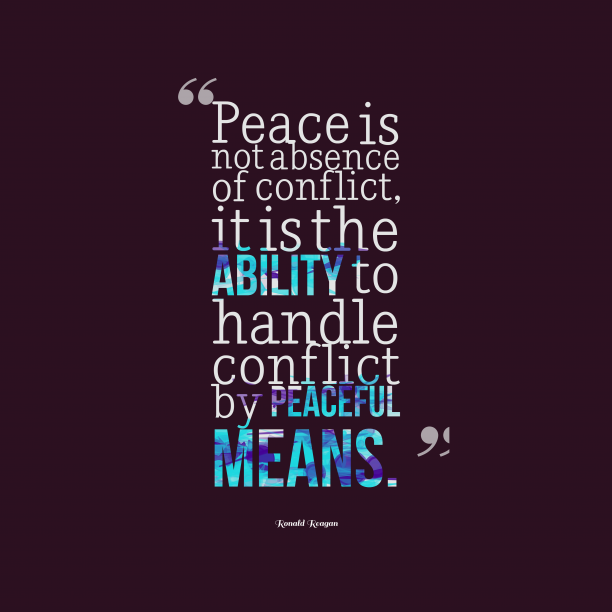 Ronald Reagan 's quote about peace. Peace is not absence of…