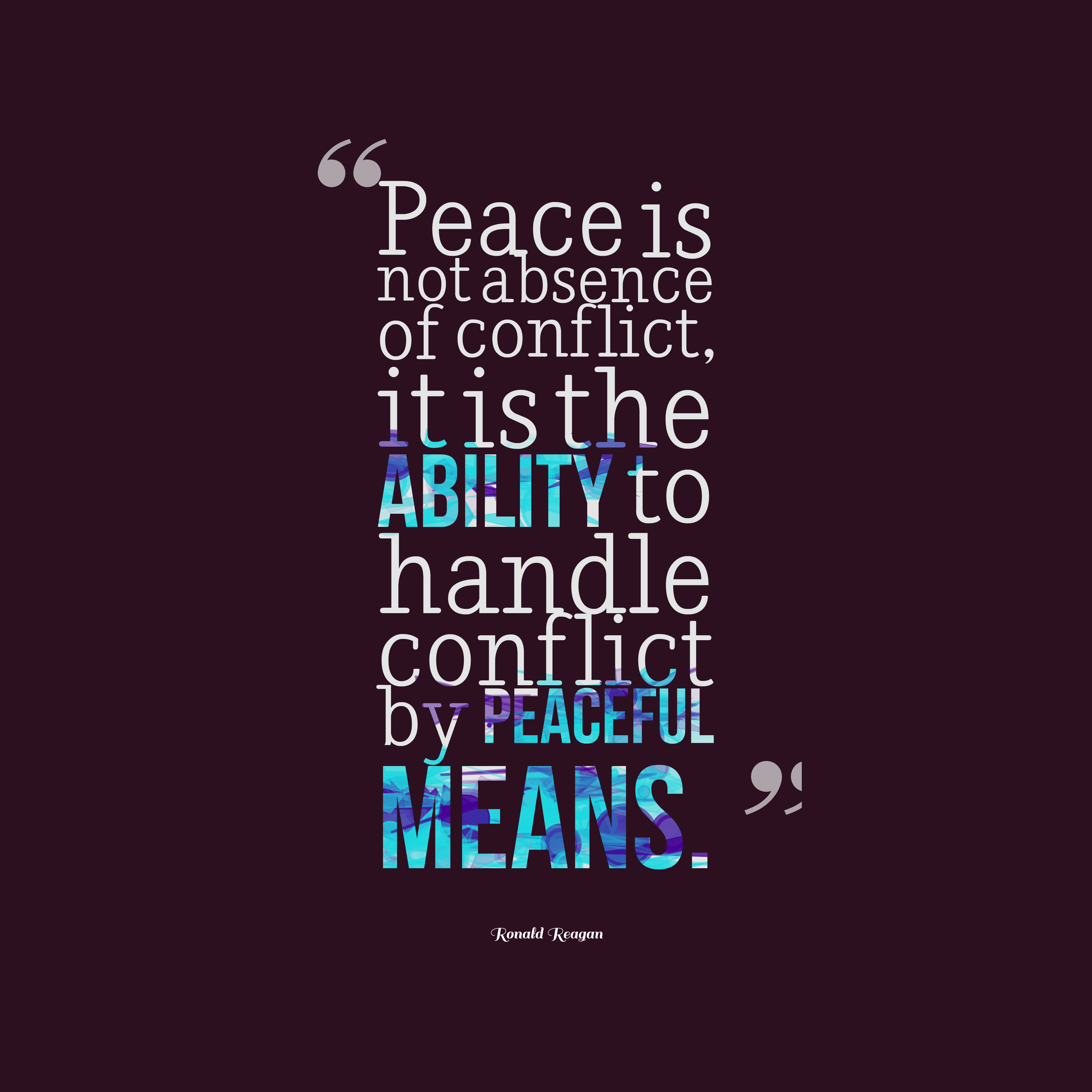 Quotes image of Peace is not absence of conflict, it is the ability to handle conflict by peaceful means.