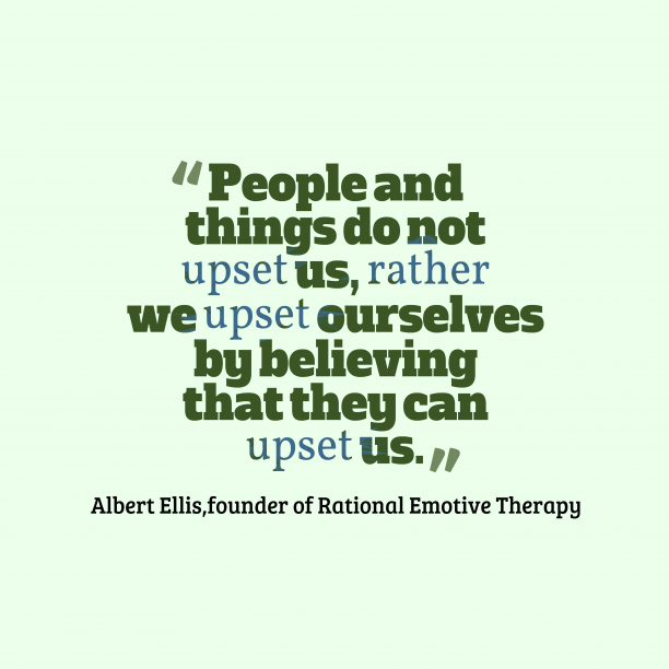 founder of Rational Emotive Therapy 's quote about . People and things do not…