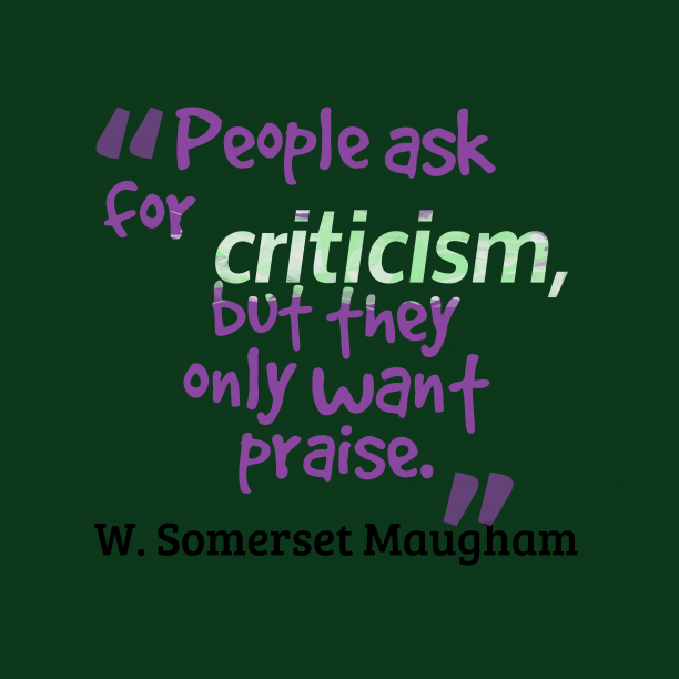 W. Somerset Maugham 's quote about people,praise. People ask for criticism, but…