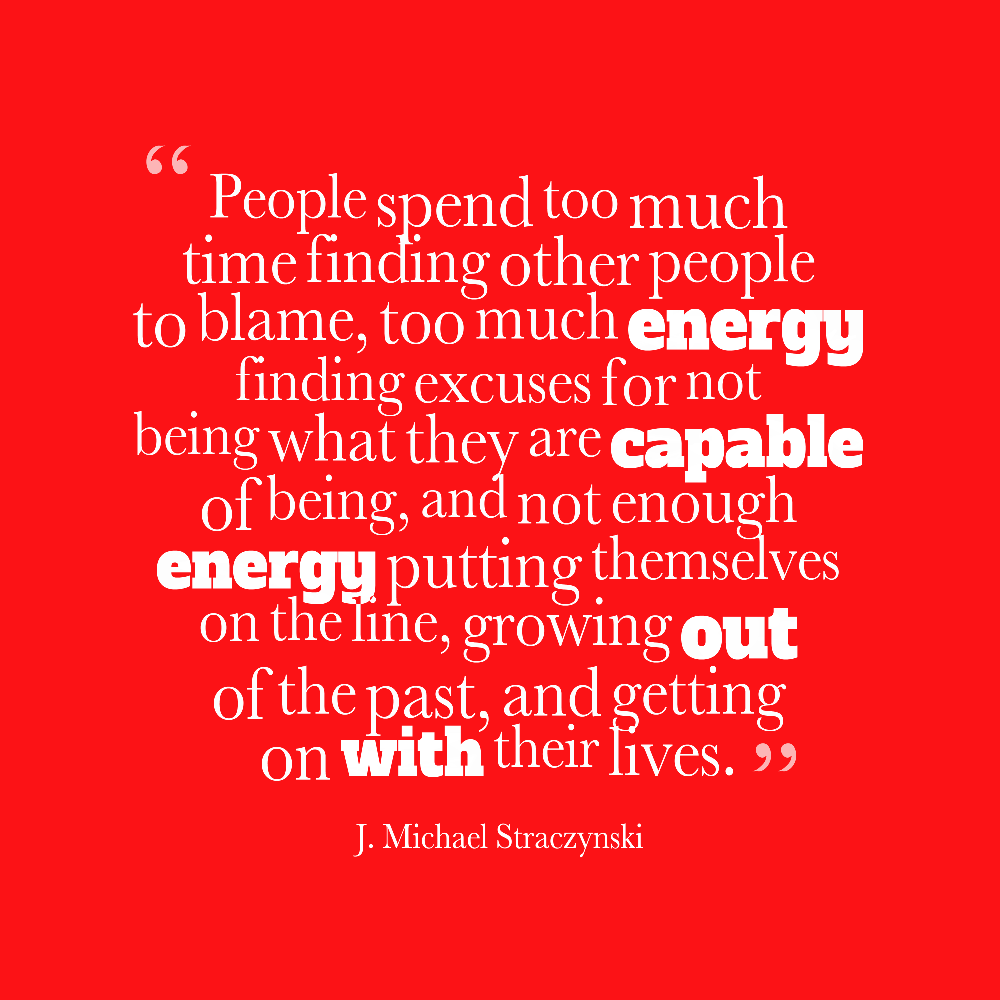 Quotes image of People spend too much time finding other people to blame, too much energy finding excuses for not being what they are capable of being, and not enough energy putting themselves on the line, growing out of the past, and getting on with their lives.