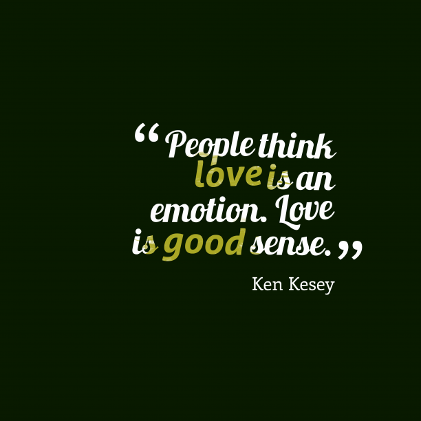 Ken Kesey 's quote about . People think love is an…