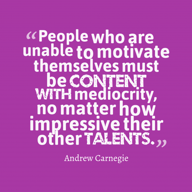 Andrew Carnegie 's quote about motivation. People who are unable to…