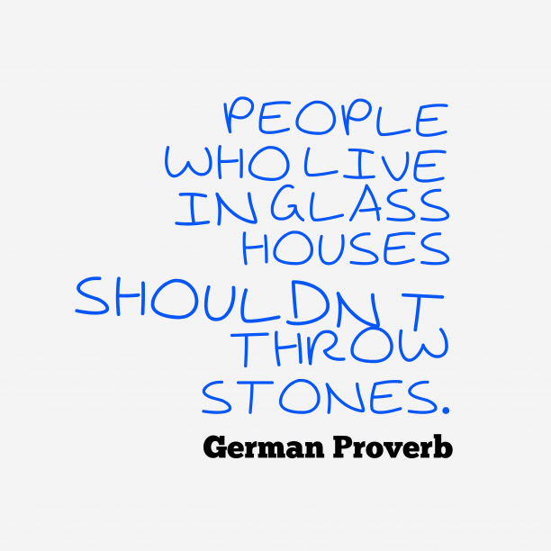 German Wisdom 's quote about . People who live in glass…
