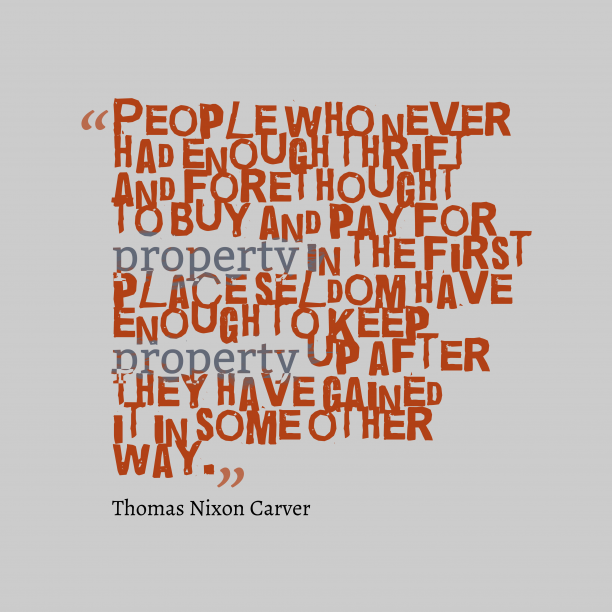 Thomas Nixon Carver quote about property.