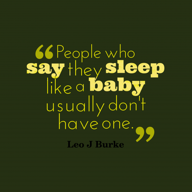 Leo J Burke 's quote about . People who say they sleep…