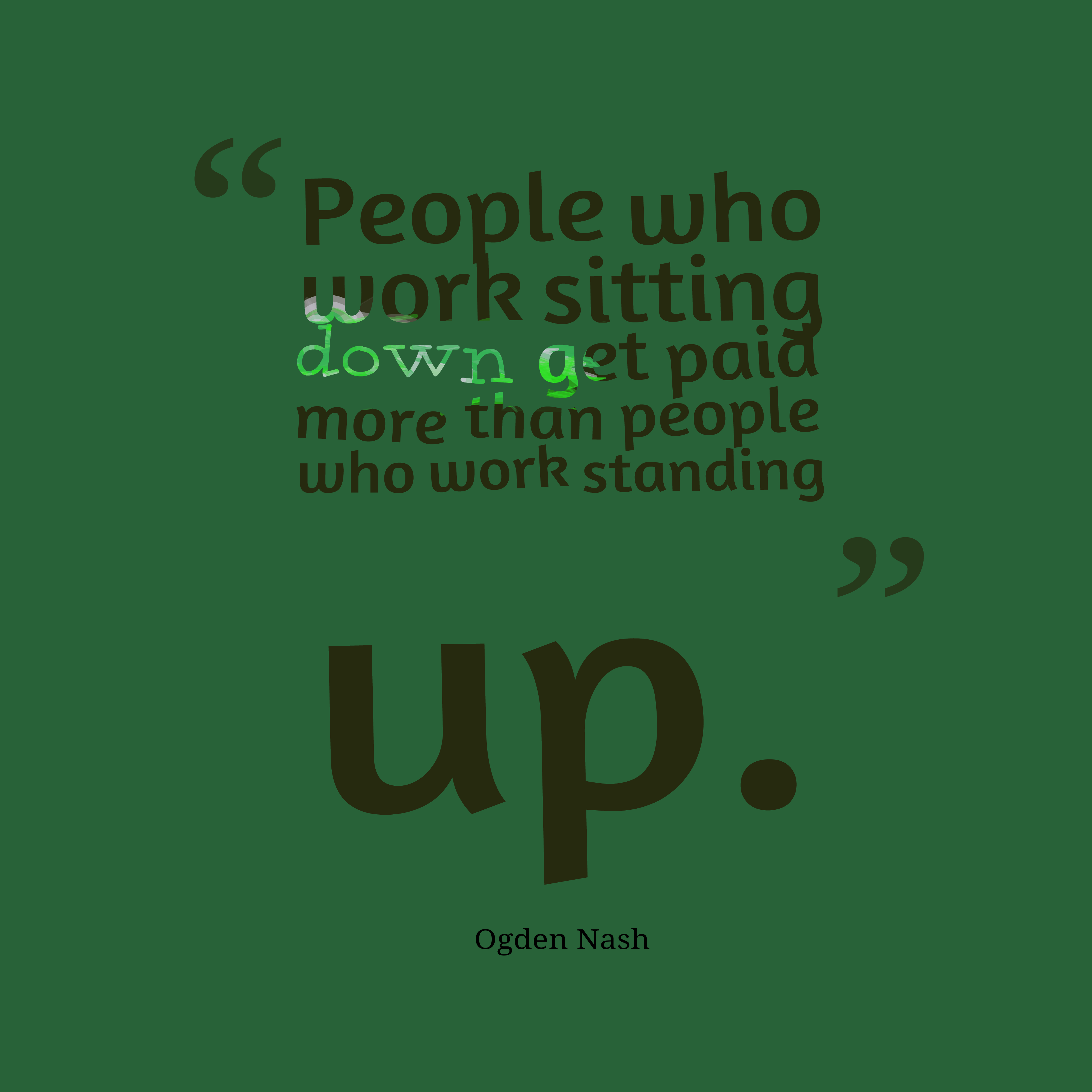 Quotes image of People who work sitting down get paid more than people who work standing up.