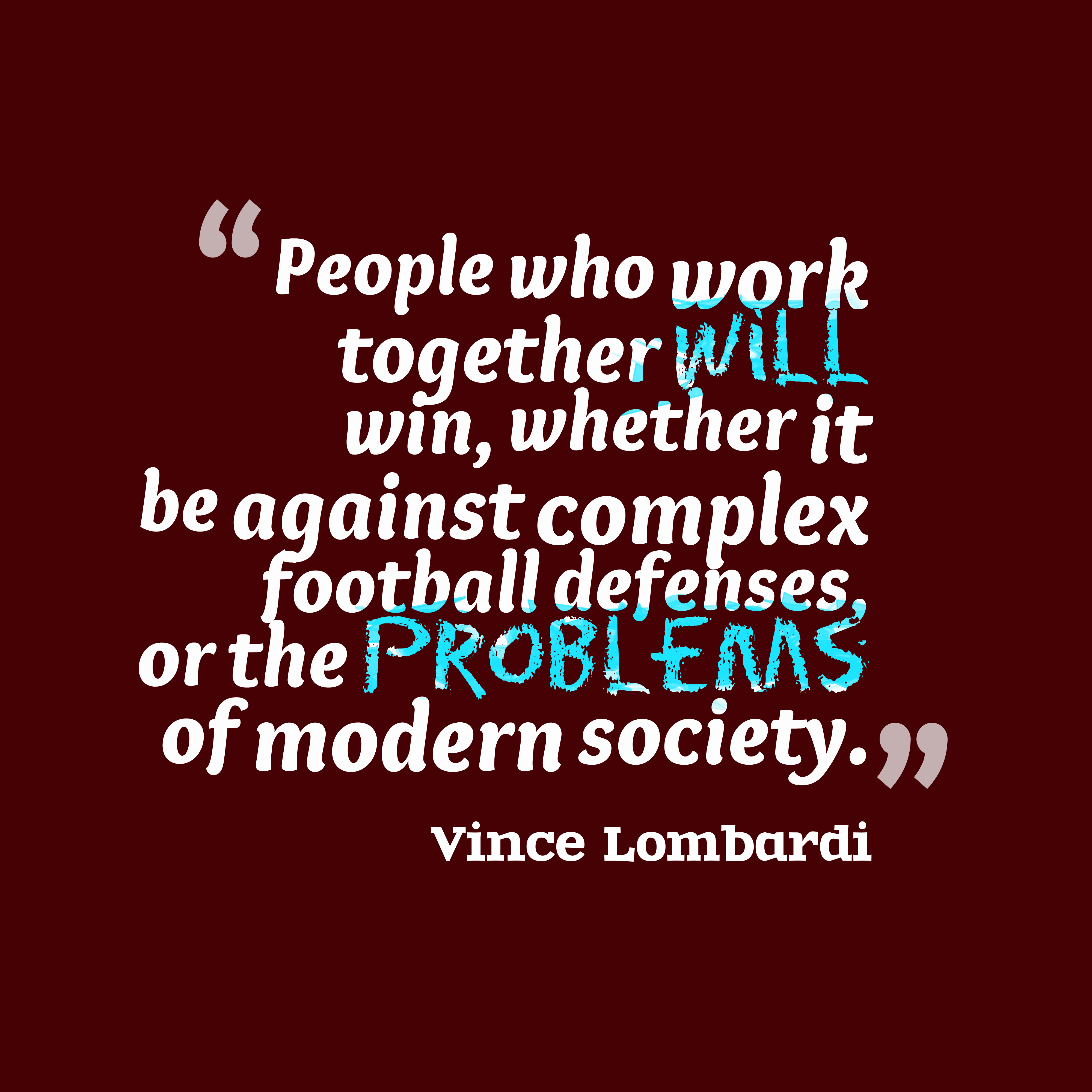 Quotes image of People who work together will win, whether it be against complex football defenses, or the problems of modern society.