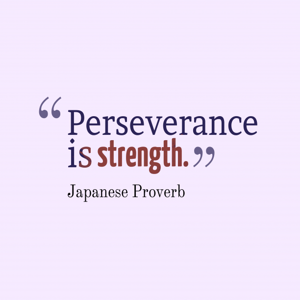 Japanese Wisdom 's quote about . Perseverance is strength….