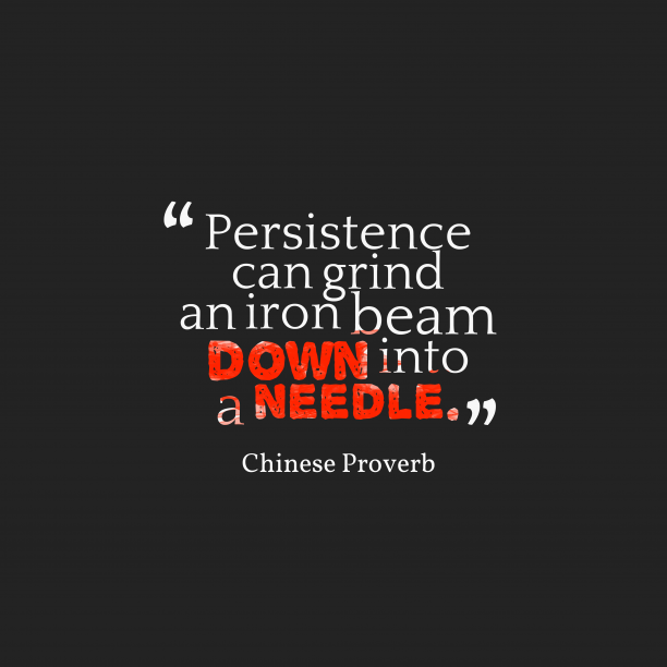 Chinese Wisdom 's quote about Persistence. Persistence can grind an iron…