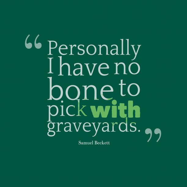 Samuel Beckett quote about bone.