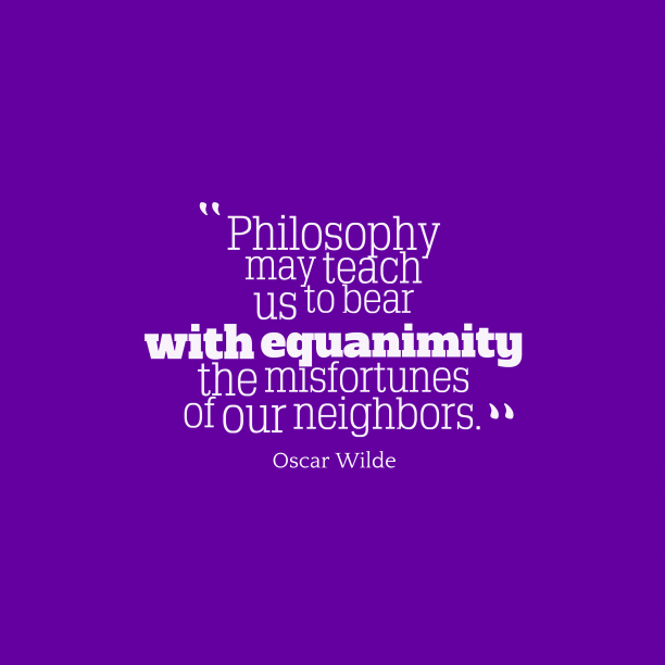 Oscar Wilde 's quote about philosophy. Philosophy may teach us to…