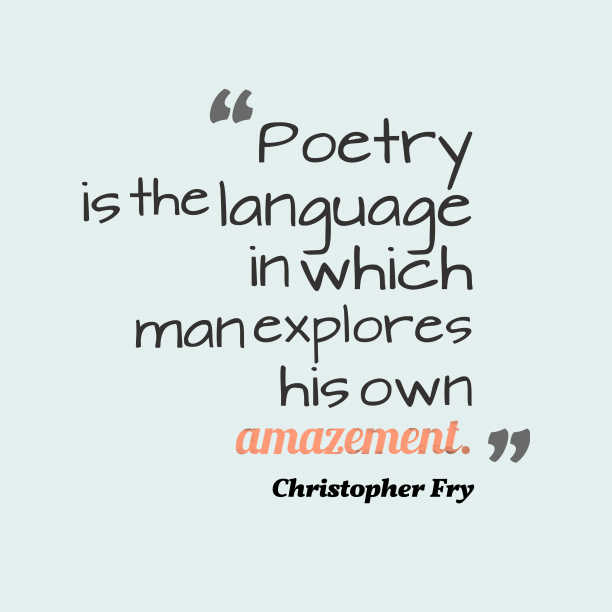 Christopher Fry 's quote about . Poetry is the language in…