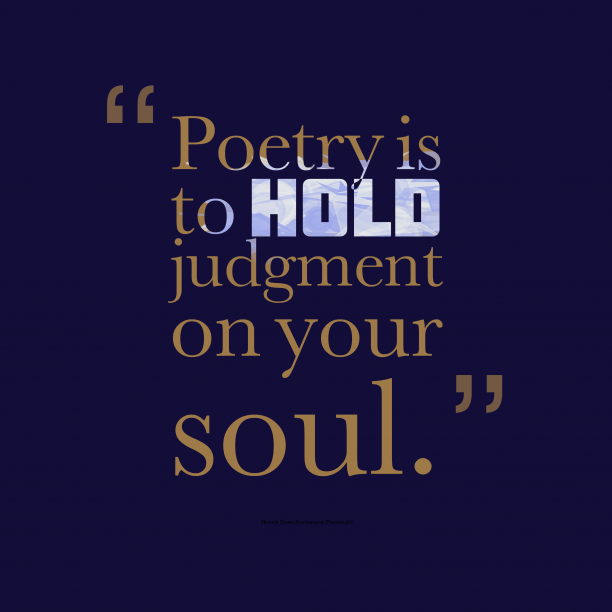 Poetry is to