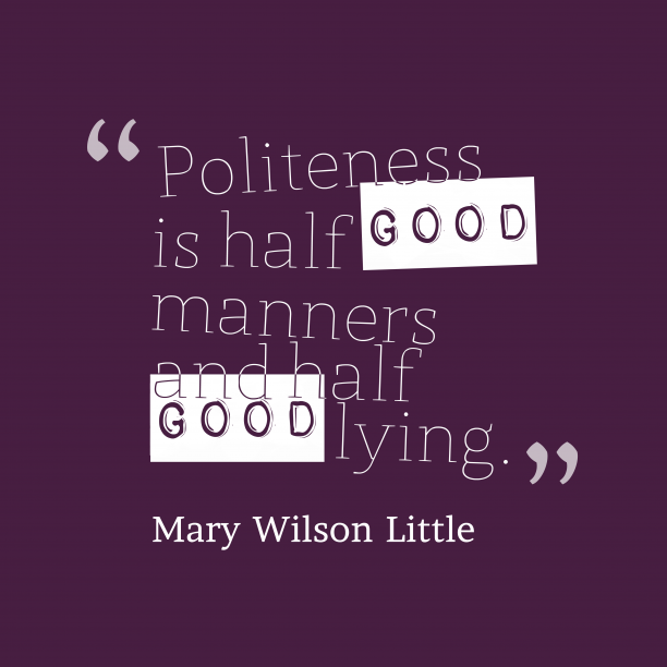 Mary Wilson Little 's quote about . Politeness is half good manners…
