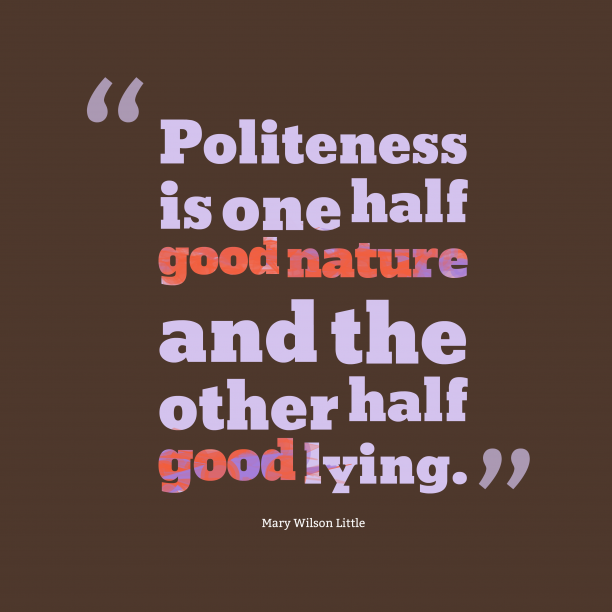 Mary Wilson Little 's quote about . Politeness is one half good…