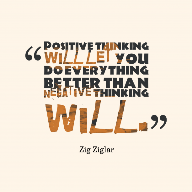Zig Ziglar quote about positive.