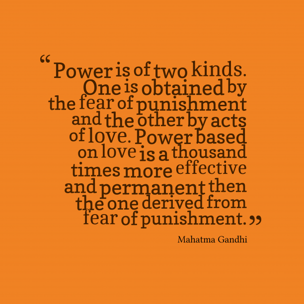 Mahatma Gandhi 's quote about love, kindness. Power is of two kinds….