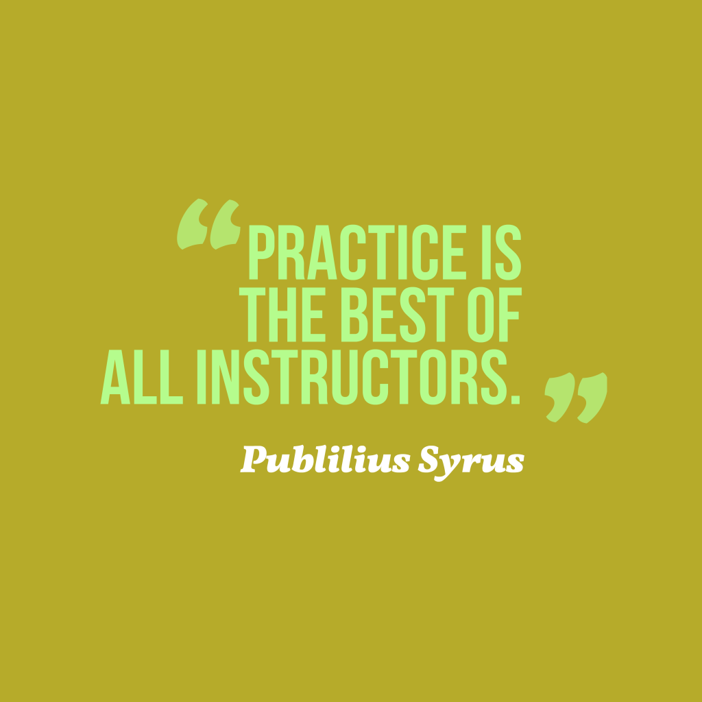 Quotes image of Practice is the best of all instructors.