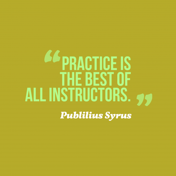 Publilius Syrus 's quote about Practice. Practice is the best of…