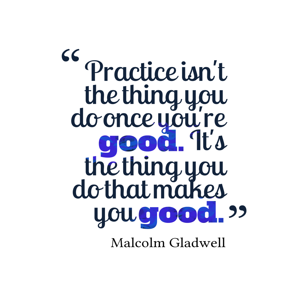 Malcolm Gladwell quote about practice.