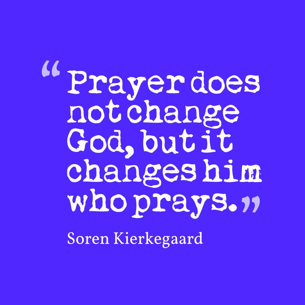 Soren Kierkegaard quote about prayer.
