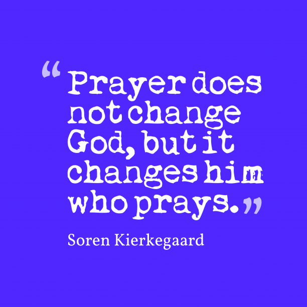 Soren Kierkegaard quote about prayer.