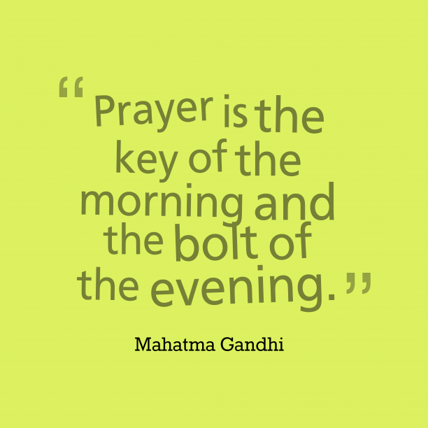 Mahatma Gandhi 's quote about . Prayer is the key of…