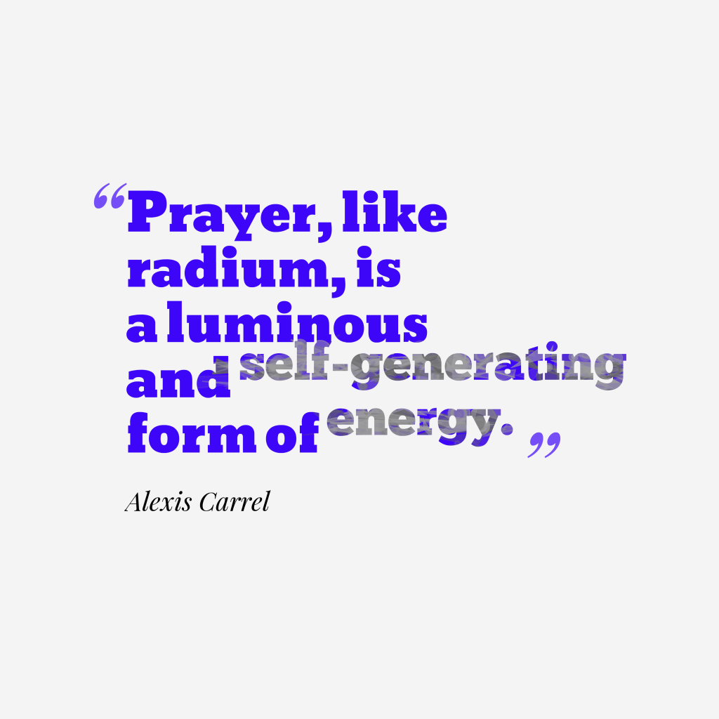 Alexis Carrel quote about prayer.