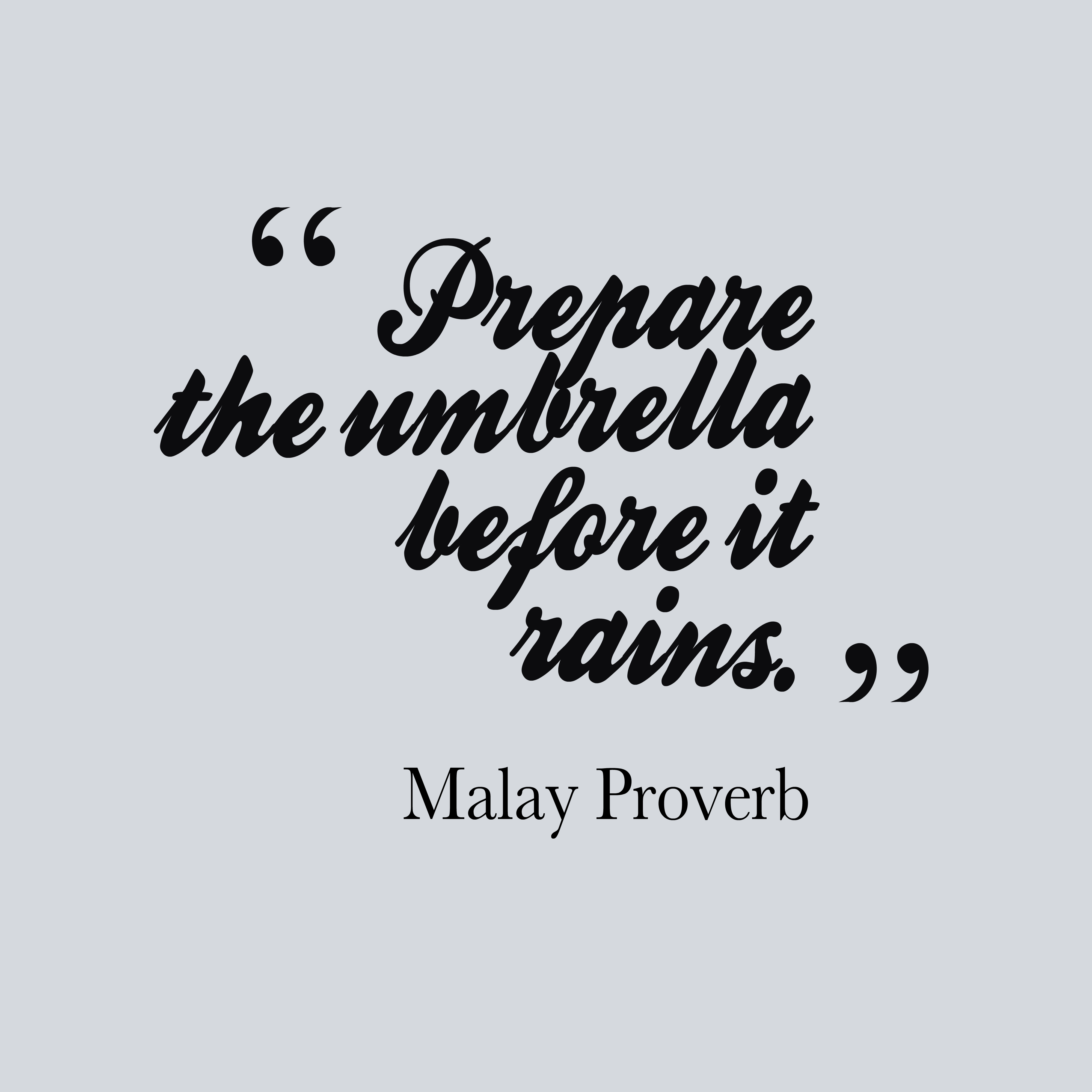 Quotes image of Prepare the umbrella before it rains.