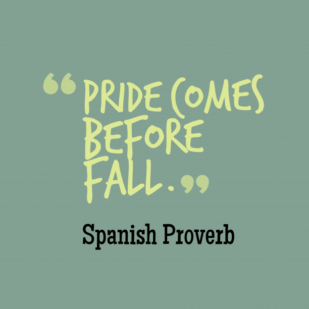 Spanish proferb about pride.