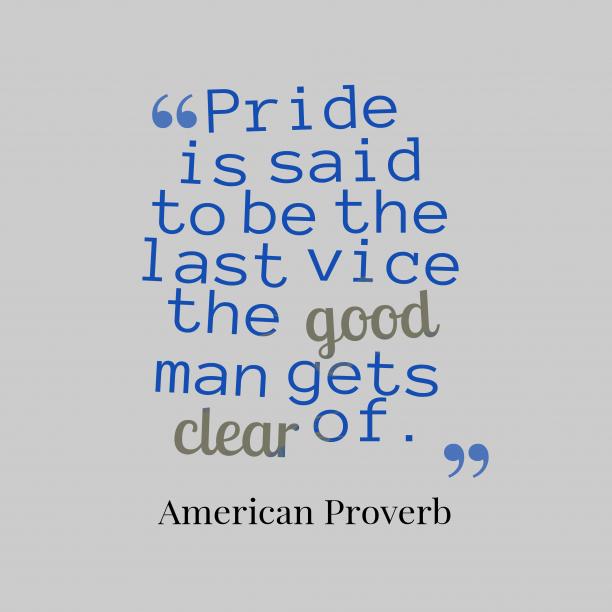 American proveb about pride.