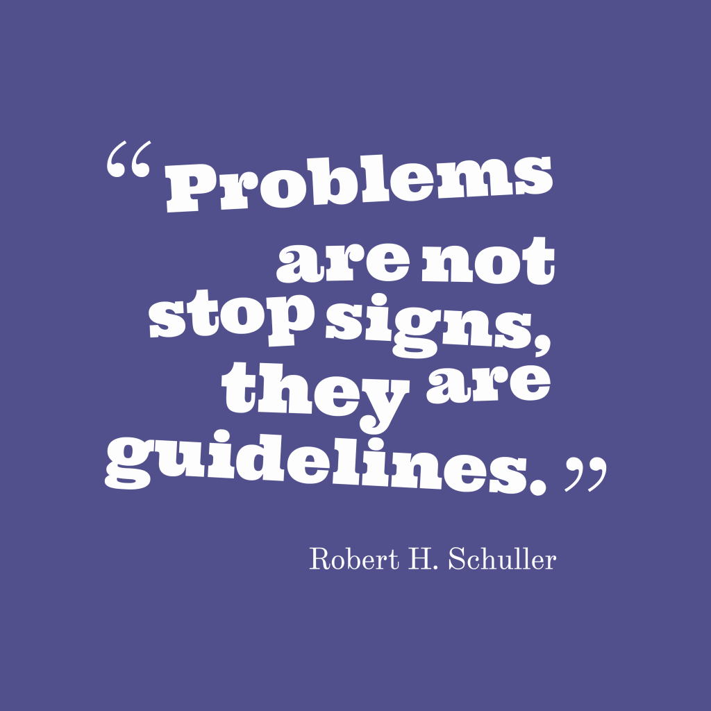 Robert H. Schuller quote about problems.