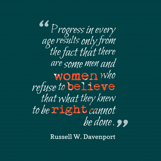 Russell W. Davenport 's quote about . Progress in every age results…