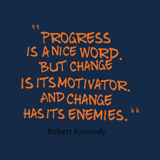 Robert Kennedy 's quote about . Progress is a nice word….