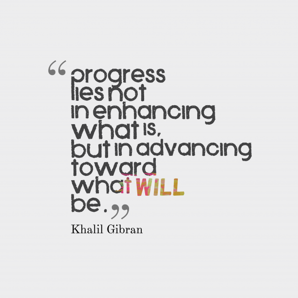 Khalil Gibran quote about progress.