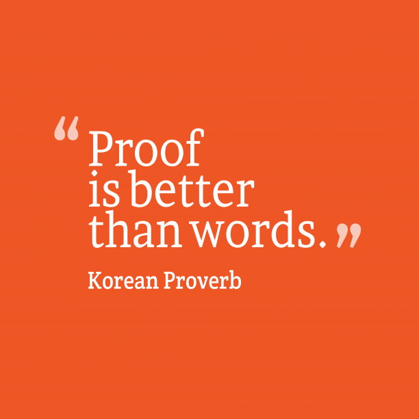 Korean Wisdom 's quote about . Proof is better than words….