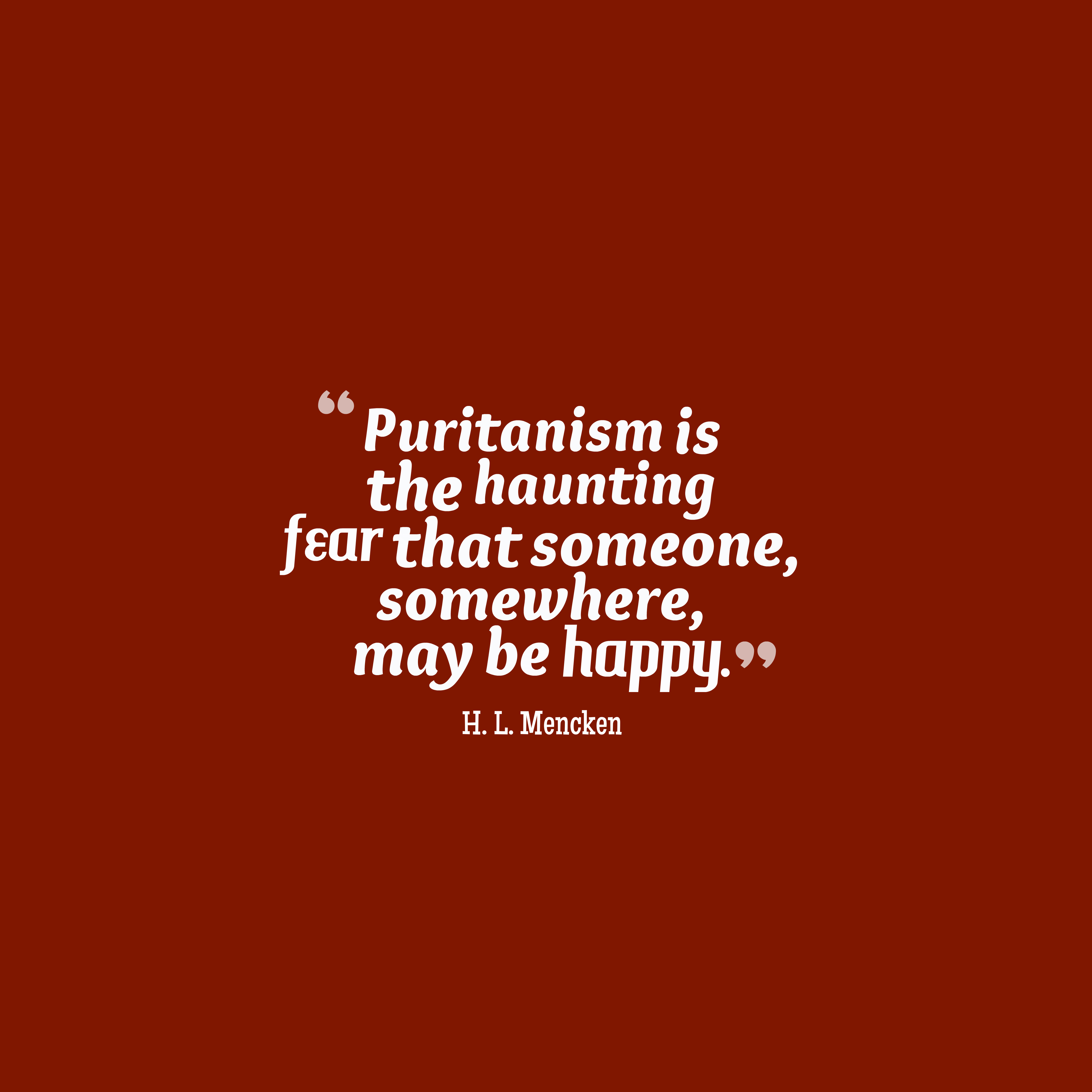 Quotes image of Puritanism is the haunting fear that someone, somewhere, may be happy.