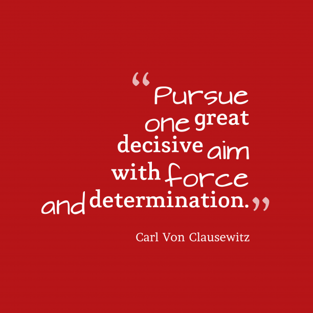 Carl von Clausewitz quote about force.