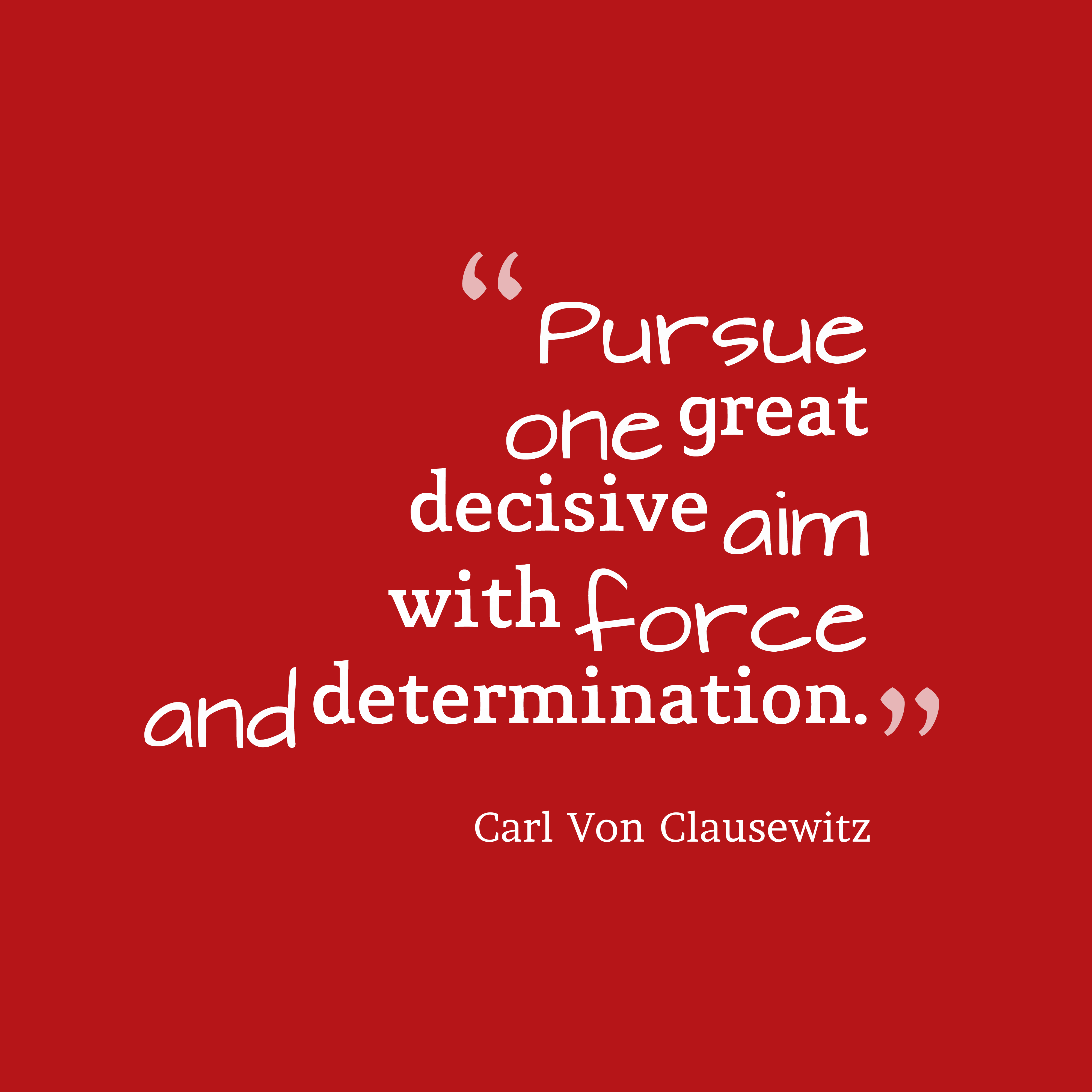 Quotes image of Pursue one great decisive aim with force and determination.