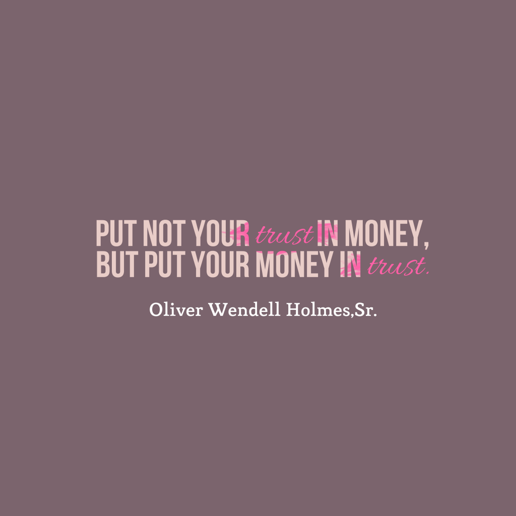 Oliver Wendell Holmes, Sr. quote about money.