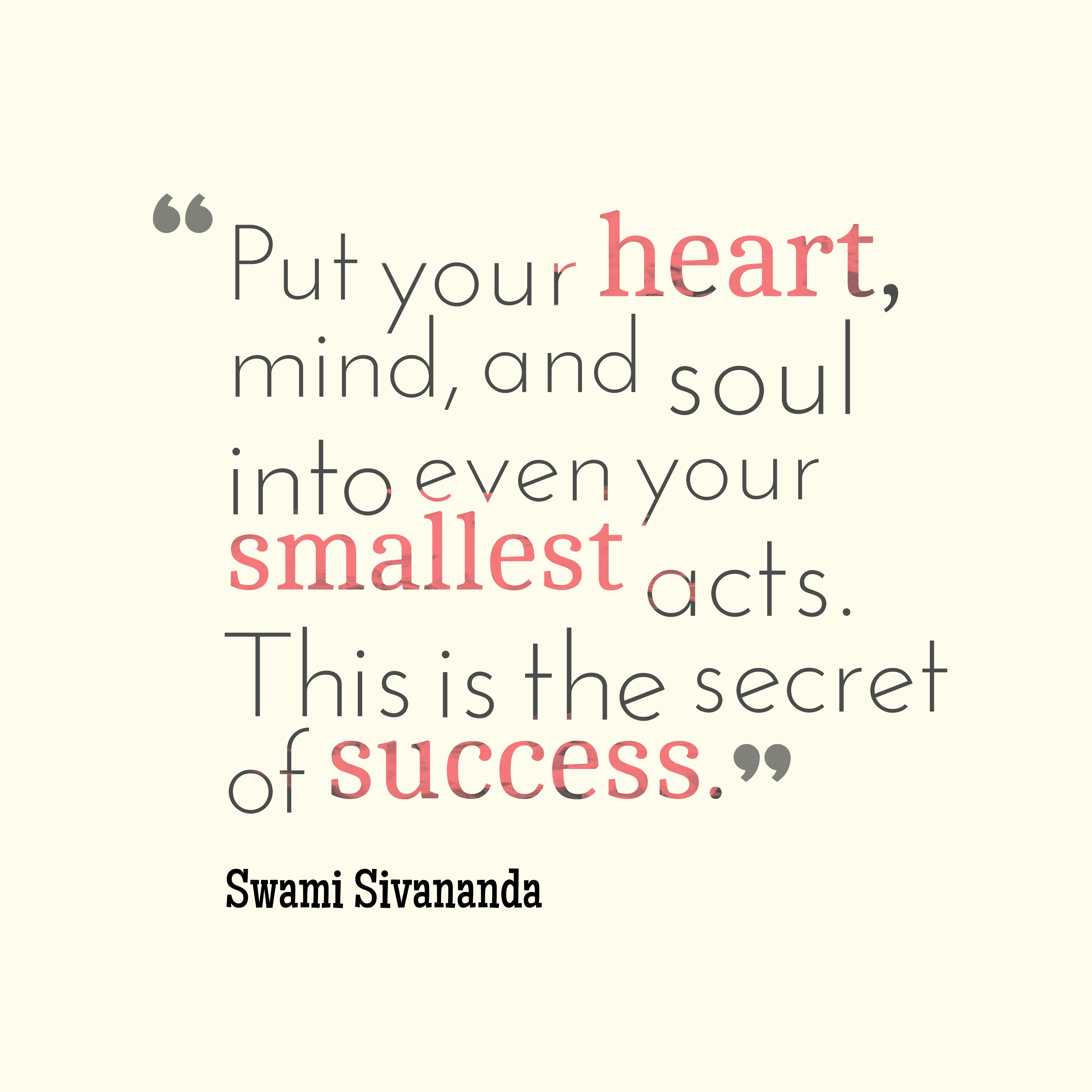 Quotes image of Put your heart, mind, and soul into even your smallest acts. This is the secret of success.