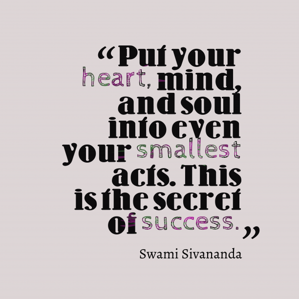 Swami Sivananda 's quote about . Put your heart, mind, and…