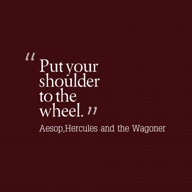 Hercules and the Wagoner 's quote about . Put your shoulder to the…