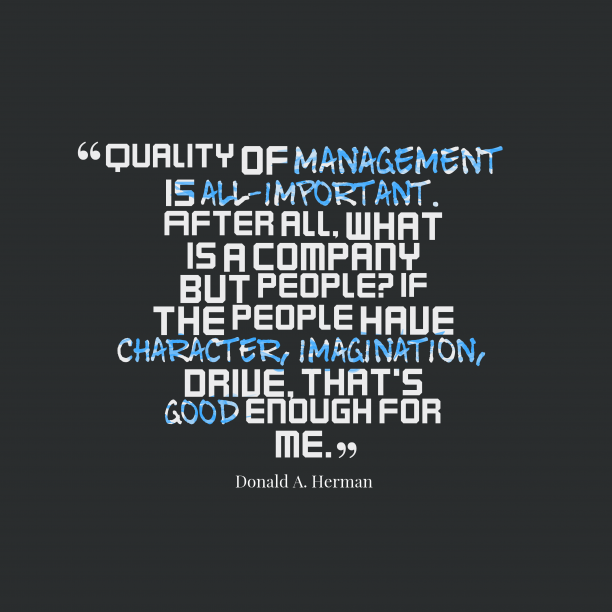 Donald A. Herman 's quote about quality,management. Quality of management is all-important….